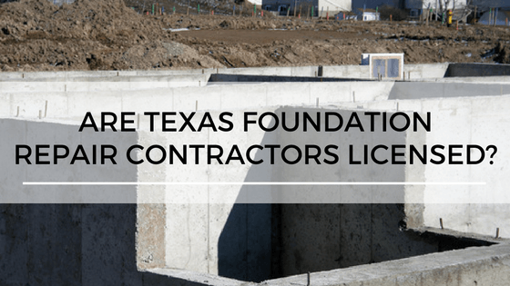 Are Texas Foundation Repair Contractors Licensed?
